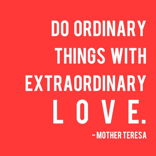 Extraordinary Love Thebeautyofone Livewell Motherteresa Quotes