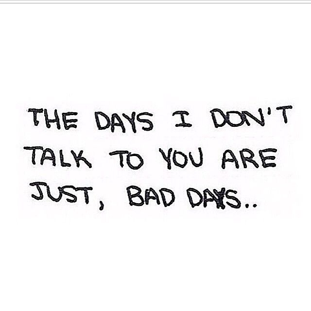 The Days I Dont Talk To You Love Love Quotes Relationships Cute Quote Co