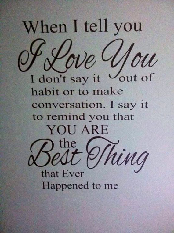 When I Tell You I Love You I Dont Say It Out Of Habit Or To Make Conversation I Say It To Remind You That Y