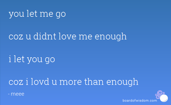 You Let Me Go Coz U Didnt Love Me Enough I Let You Go Coz I