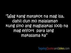 Dont Be Afraid To Be Alone Because Theres Someone You Know Who Makes The Effort Just To Be With You Tagalog Funny Quotes