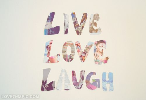 Live Love Laugh Pictures P Os And Images For Tumblr Pinterest