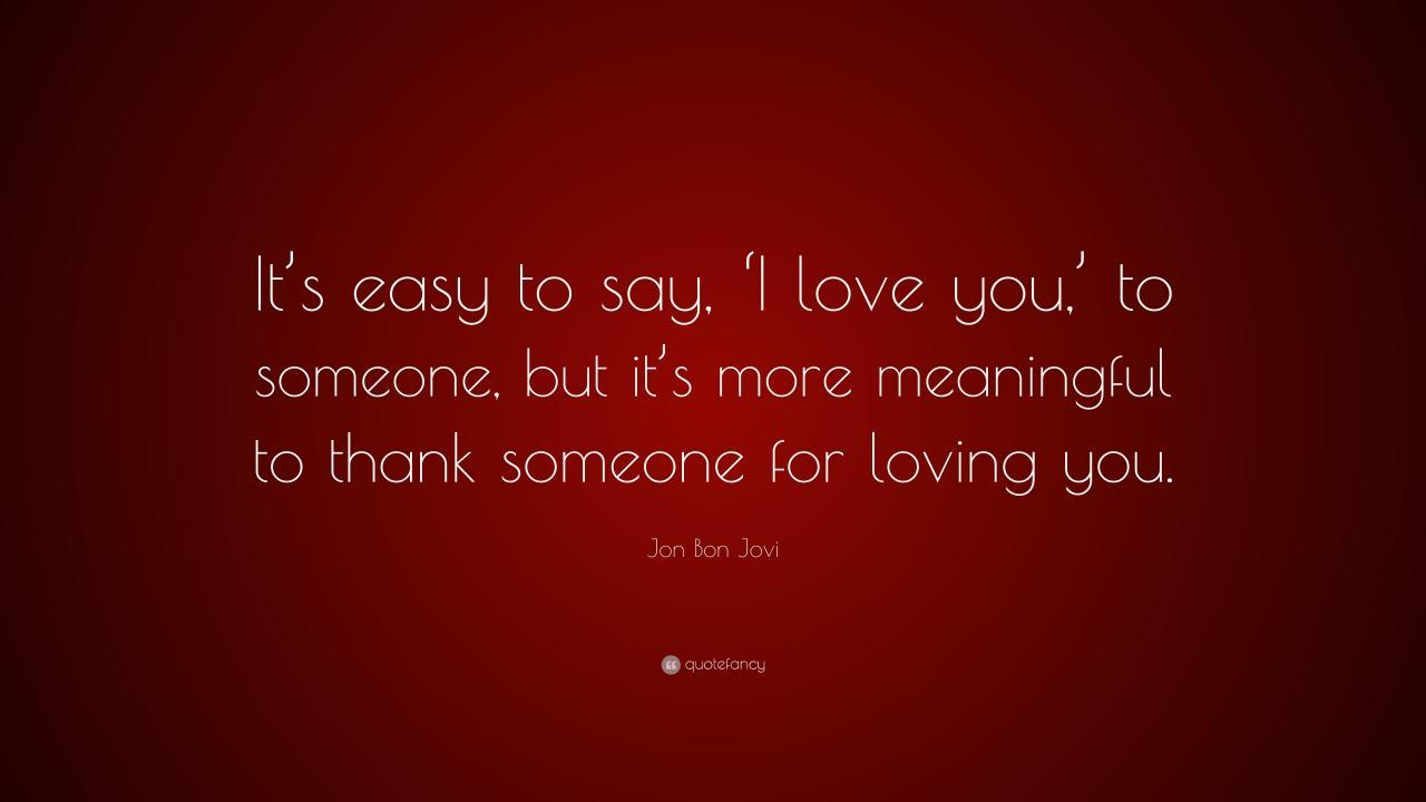 Jon Bon Jovi Quote Its Easy To Say I Love You