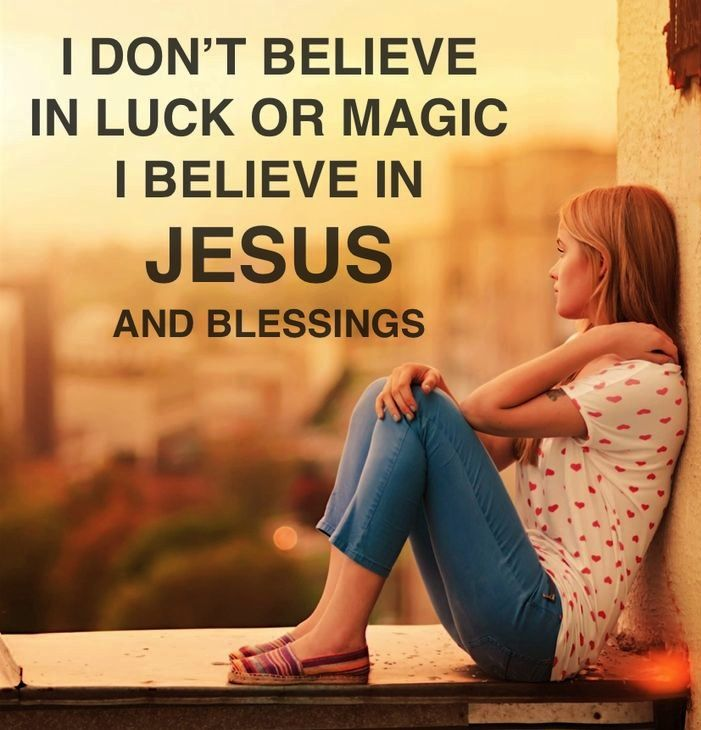 I Dont Believe In Luck Or Magic I Believe In Jesus And Blessings I Love Jesus Christ Saying It Is Luck Takes All The Glory Away From