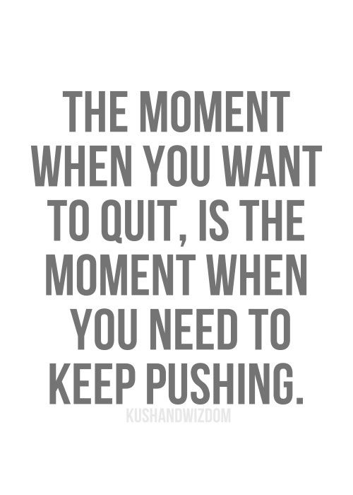 The Moment When You Want To Quit Is The Moment When You Need To Keep Pushing Rowing Pinterest Fitness Zitate Lebensweisheiten Und Zitat