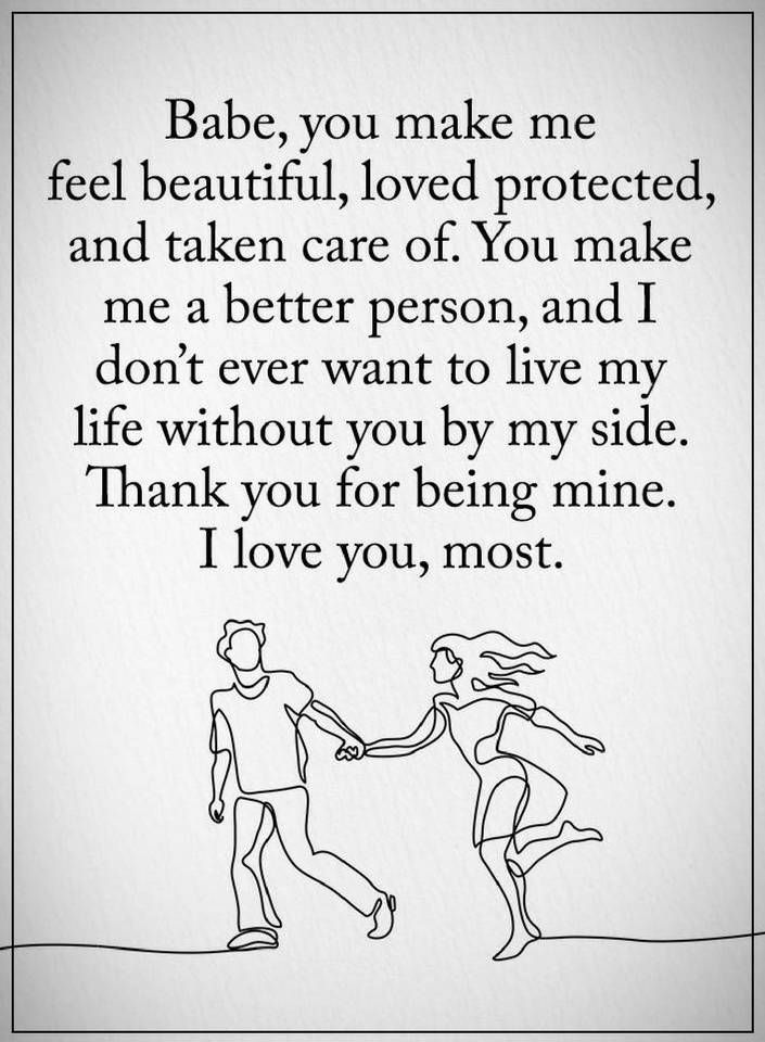 Love Quotes For Him You Make Me Feel Beautiful Loved Protected And Taken Care