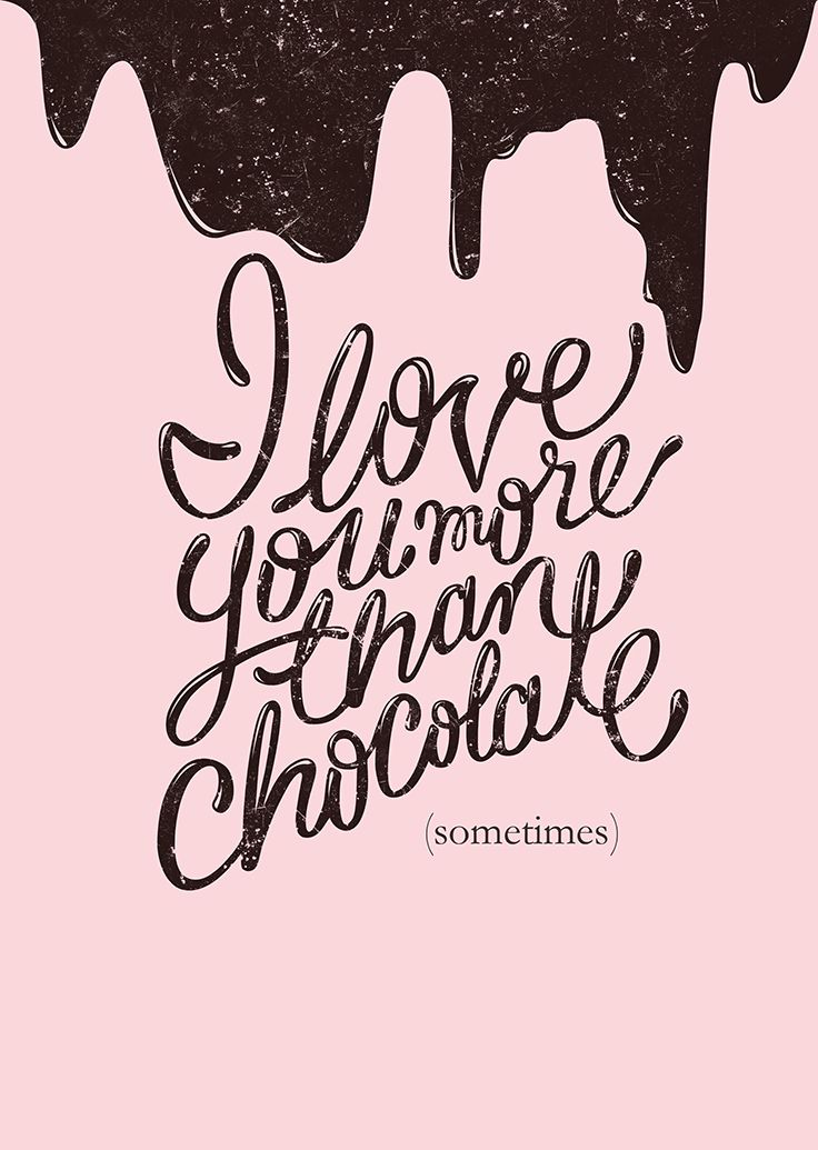 Quotes About Love Quotation Image Quotes Of The Day Description I Love You More Than Chocolate Designed By Piper Weaver Www Name Sharing Is Power