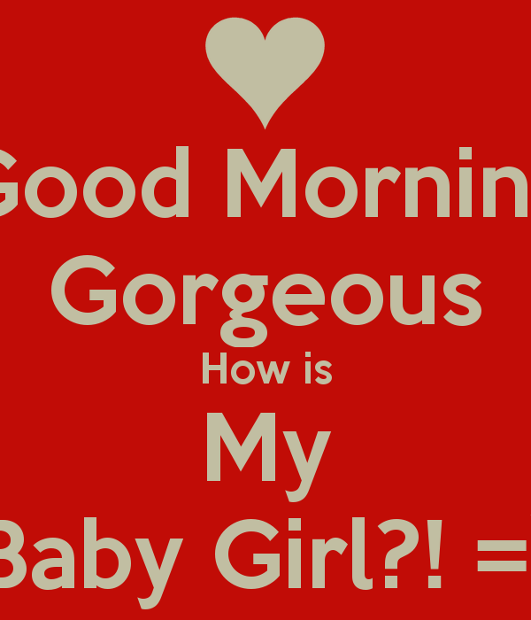 Good Morning Daughter Pictures Good Morning Gorgeous How Is My Baby Girl