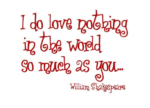 I Do Love Nothing In The World So Much As You William Shakespeare