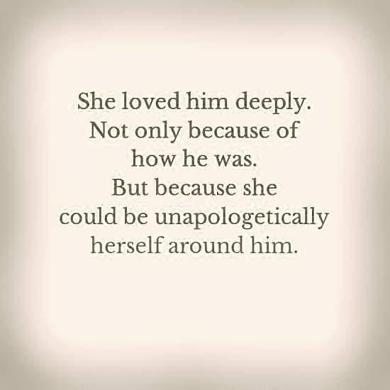 She Loved Him Deeply Because She Could Be Unapologetically Herself Around Him