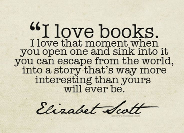 I Love Books I Love That Moment When You Open Once And Sink Into It