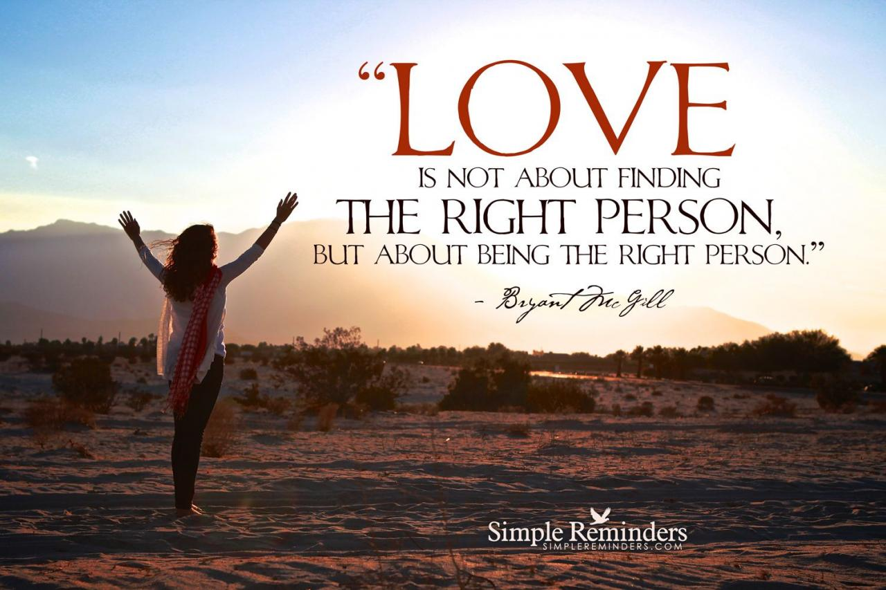 Love Is Not About Finding The Right Person But About Being The Right Person