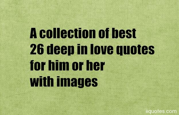What Are Some Really Deep Love Quotesa Collection Of Deep Love Quotes All Our Love Quotes Are Carefully Selected