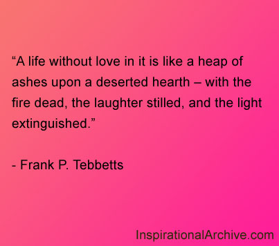 A Life Without Love In It Is Like A Heap Of Ashes Upon A Deserted Hearth