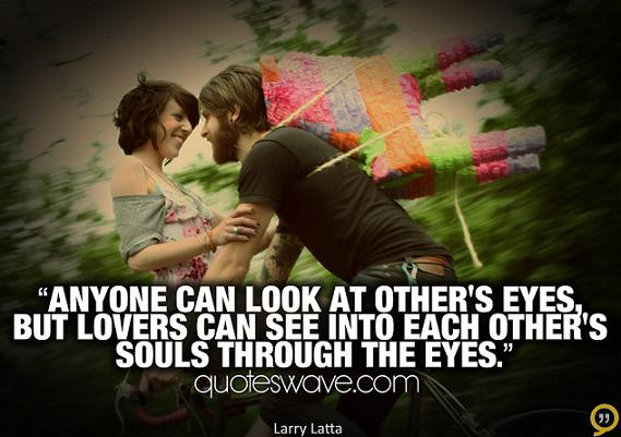 Larry Latta Quotes Images Anyone Can Look At Others Eyes But Lovers Can See Into Each