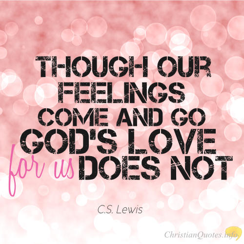 C S Lewis Christian Quote Though Our Feelings Come And Gos Love For
