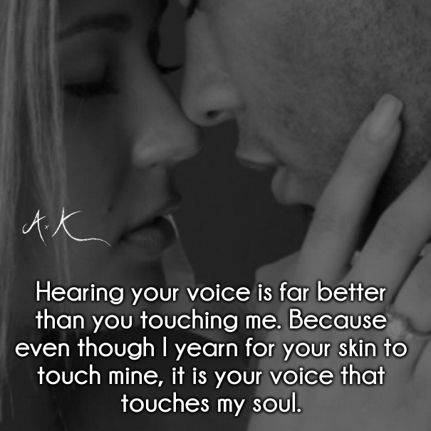 Hearing Your Voice Is Far Better Than You Touching Me Because Even Though I Yearn
