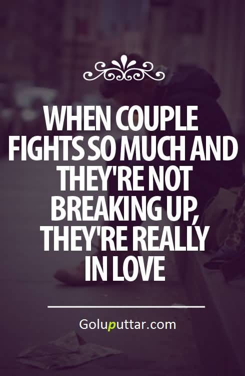 Impressive Love Quote When They Are Fighting And Dont Break Up Theyre In Love