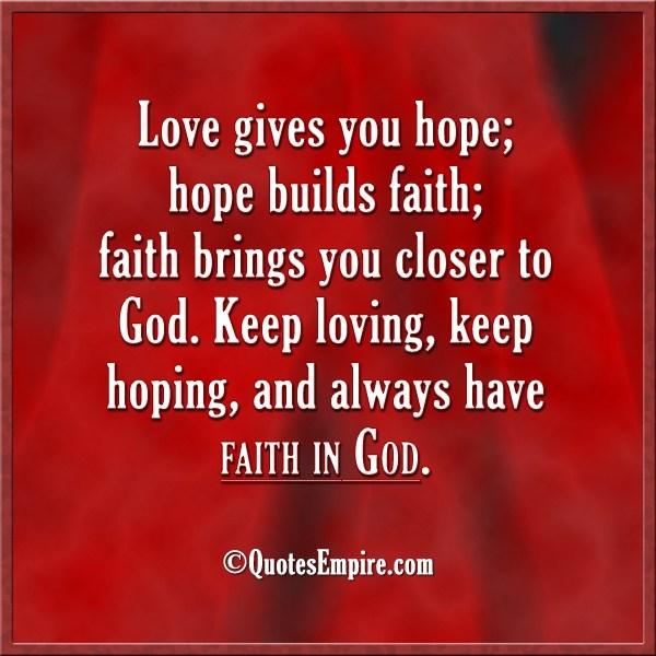 Love Gives You Hope Hope Builds Faith Faith Brings You Closer To