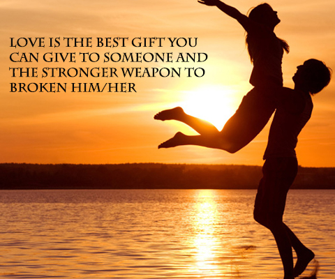 Love Is The Best Gift You Can Give To Someone And The Stronger Weapon To Broken Him Her Quote Was Sent To Us By Lorenda Saraci