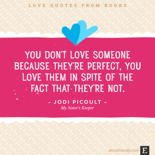 Love Quotes From Books You Dont Love Someone Because Theyre Perfect