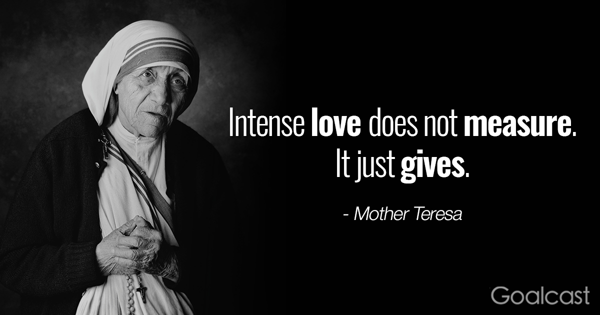 Mother Teresa Quotes Intense Love Does Not Measure It Just Gives