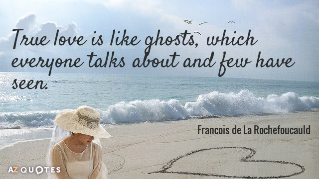 Francois De La Rochefoucauld Quote True Love Is Like Ghosts Which Everyone Talks About