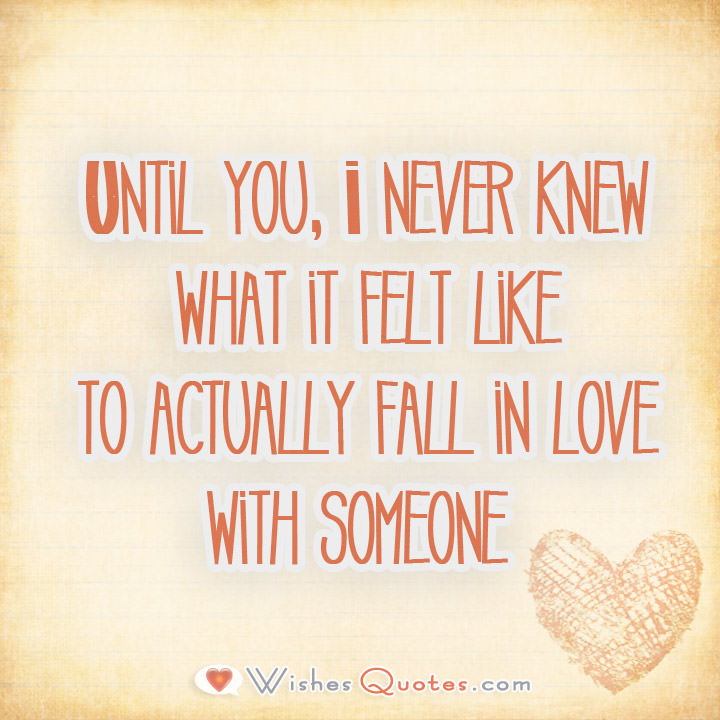 Until You I Never Knew What It Felt Like To Actually Fall In Love With