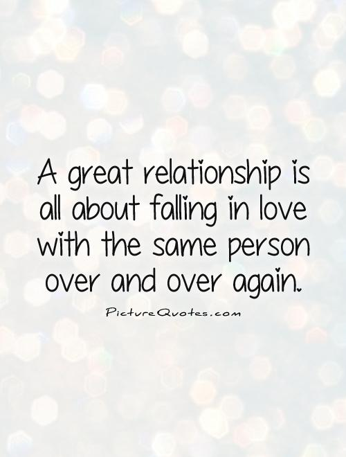 A Great Relationship Is All About Falling In Love With The Same Person Over And Over