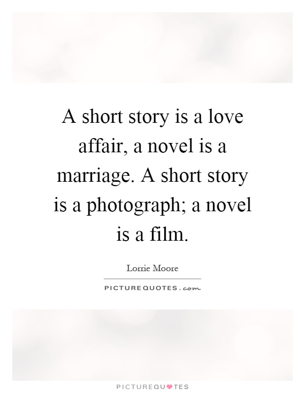 A Short Story Is A Love Affair A Novel Is A Marriage A Short Story Is A P Ograph A Novel Is A