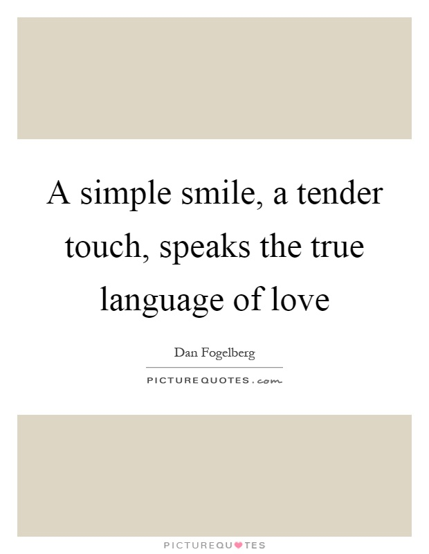 A Simple Smile A Tender Touch Speaks The True Language Of Love Picture Quote