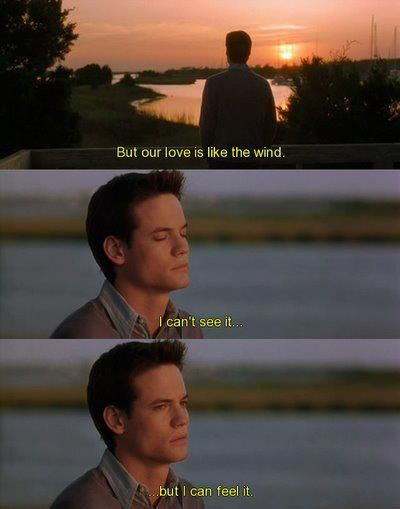 But Our Love Is Like The Wind I Cant See It But I Can Feel It Landon From A Walk To Remember One Of My Favorite Movies