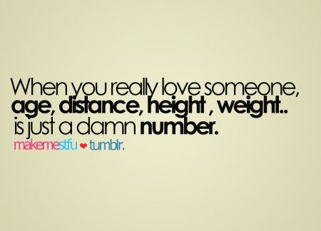 When You Really Love Someone Quotes When You Really Love Someone Age Distance Height Weight Is Just A Number