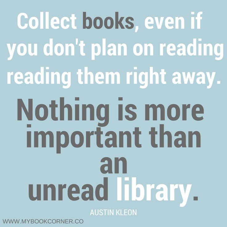 Collect Books Nothing Is More Important Than An Unread Li Ry This Is How I Have Lived My Life