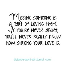 Missing Someone Is A Part Of Loving Them If Youre Never Apart Missing You Quotes Distancemissing