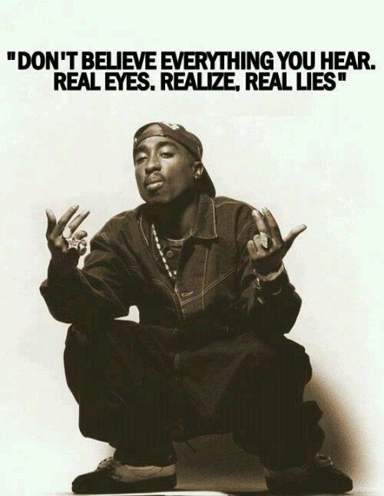 Dont Believe Everything You Hear Real Eyes Realize Real Lies