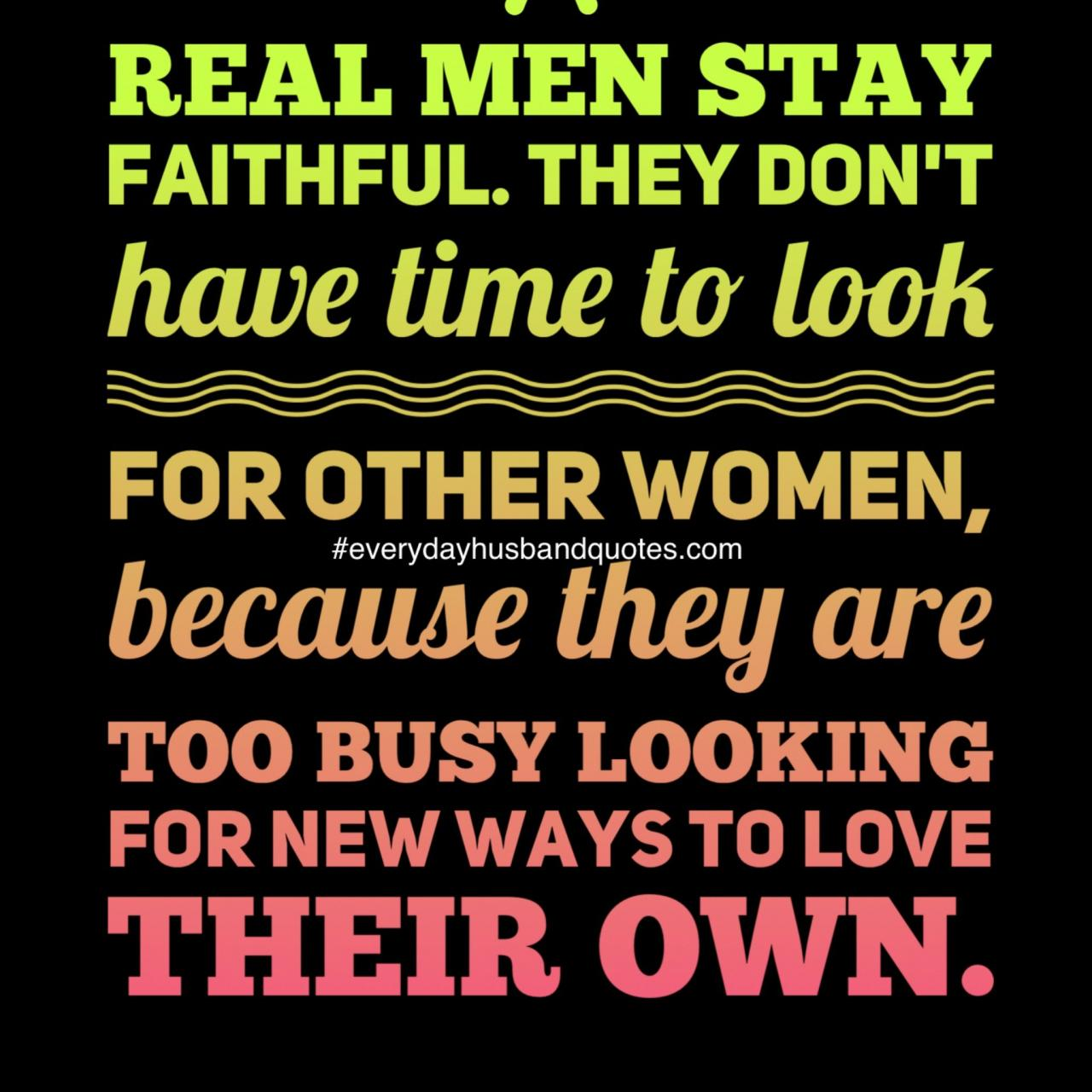 They Dont Have Time To Look For Other Women Because The Are Too Busy Looking For New Ways To Love Their Own