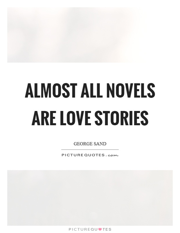 Almost All Novels Are Love Stories Picture Quote