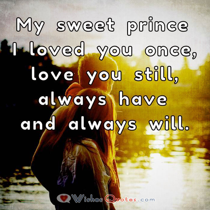 Love Quotes For Him My Sweet Prince I Loved You Once Love You Still