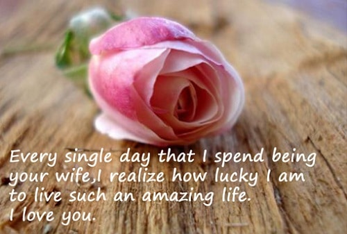 Every Single Day That I Spend Being Your Wife I Realize How Lucky I Am Amazing Life Love Quotes For Husband