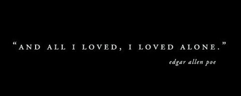 And All I Loved Edgar Allan Poe I Loved Alone Love Quote