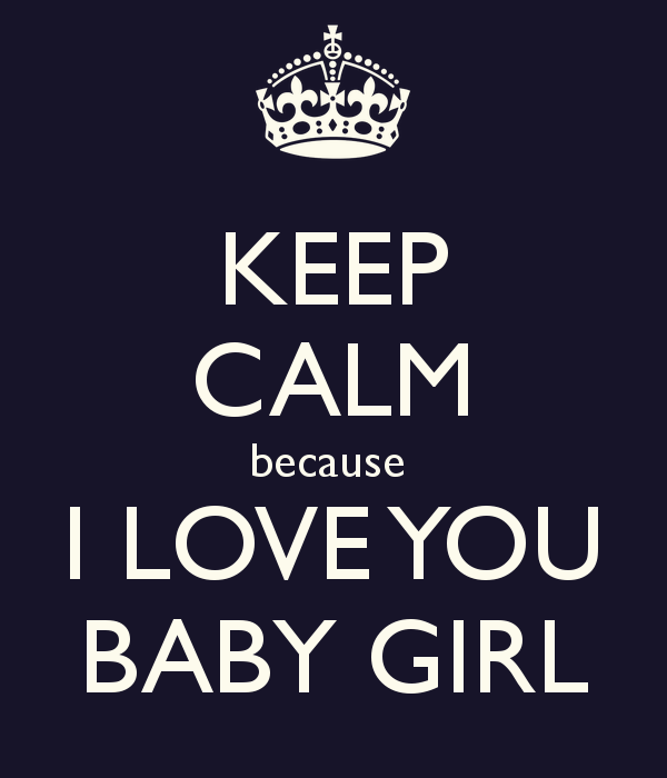 Keep Calm Because I Love You Baby Girl