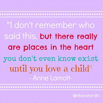 There Really Are Places In The Heart You Dont Even Know Exist Until You Love A Child And Other Quotes On Parental Love