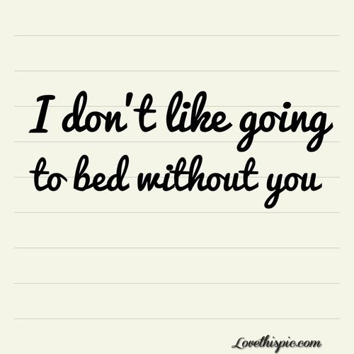 I Dont Like Going To Bed Without Tiy Love Quotes Cute Quote Love Quote Cursive Text