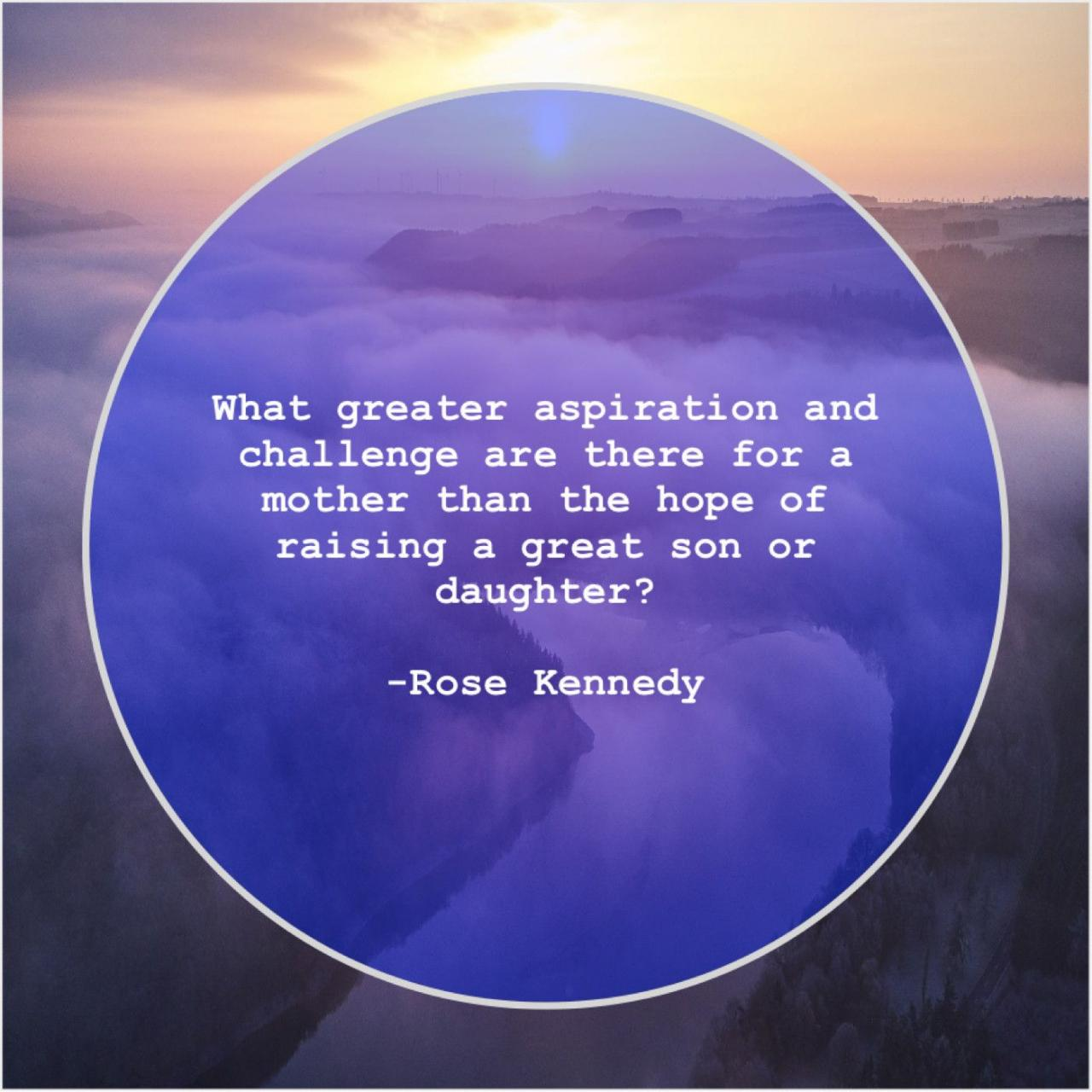 Rose Kennedy What Greater Aspiration And Challenge