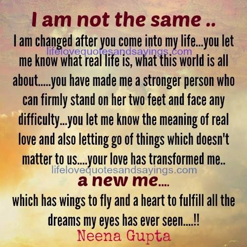 I Am Changed After You Come Into My Lifeyou Let Me Know What Real
