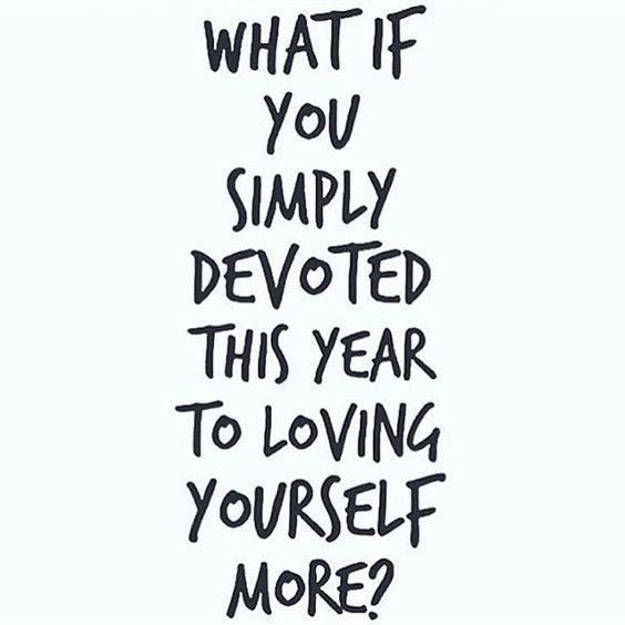 What If You Simply Devoted This Year To Loving Yourself More A Quote For More Self Love Self Care And Positive Relationships