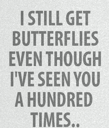 Sweet Love Quotes For Him I Still Get Butterflies Even Though Ive Seen You A Hundred Times