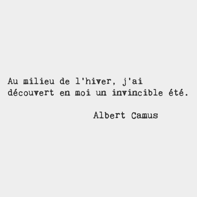 In The Middle Of Winter I Discovered Within Myself An Invincible Summer Albert Camus French Author On You