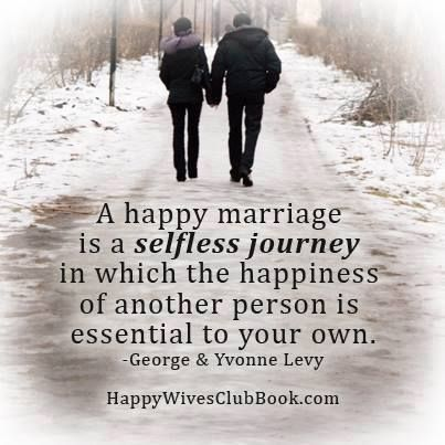 A Happy Marriage Is A Selfless Journey In Which The Happiness Of Another Person Is